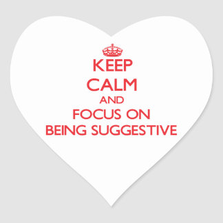Keep Calm and focus on Being Suggestive Heart Sticker