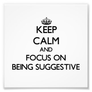Keep Calm and focus on Being Suggestive Photograph