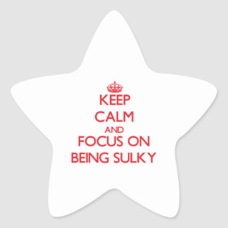 Keep Calm and focus on Being Sulky Star Sticker