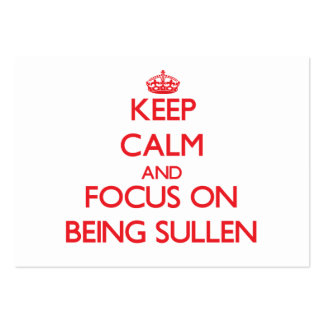 Keep Calm and focus on Being Sullen Business Card Template