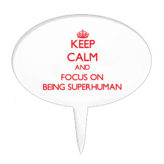 Keep Calm and focus on Being Superhuman Cake Topper