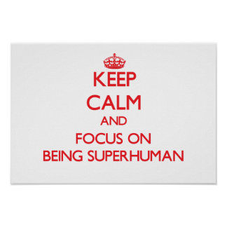 Keep Calm and focus on Being Superhuman Posters