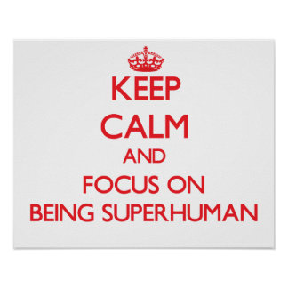 Keep Calm and focus on Being Superhuman Poster