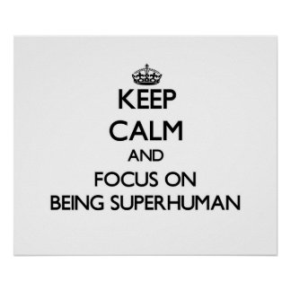 Keep Calm and focus on Being Superhuman Print
