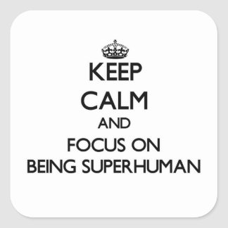 Keep Calm and focus on Being Superhuman Square Stickers