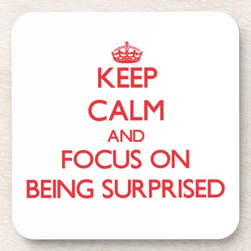 Keep Calm and focus on Being Surprised Drink Coaster