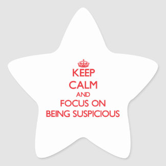 Keep Calm and focus on Being Suspicious Stickers