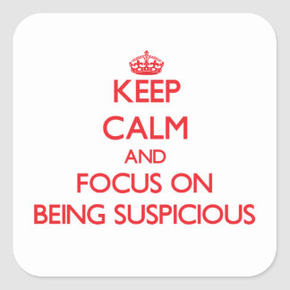 Keep Calm and focus on Being Suspicious Square Stickers