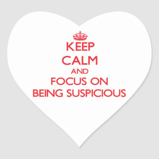 Keep Calm and focus on Being Suspicious Heart Sticker