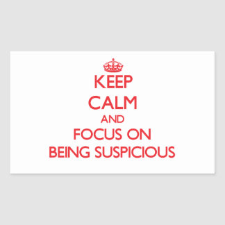 Keep Calm and focus on Being Suspicious Rectangle Stickers