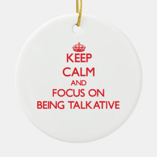 Keep Calm and focus on Being Talkative Ceramic Ornament