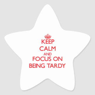 Keep Calm and focus on Being Tardy Star Sticker