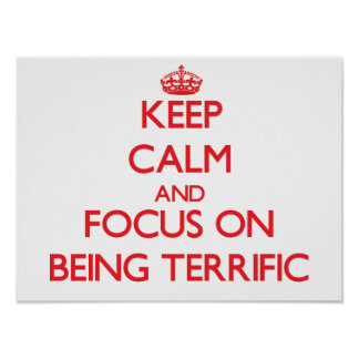 Keep Calm and focus on Being Terrific Posters