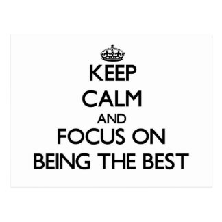Keep Calm and focus on Being The Best Post Cards