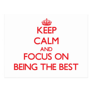 Keep Calm and focus on Being The Best Postcard