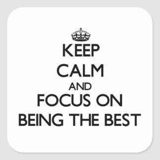 Keep Calm and focus on Being The Best Square Sticker