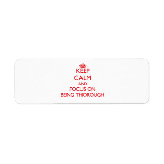 Keep Calm and focus on Being Thorough Return Address Label