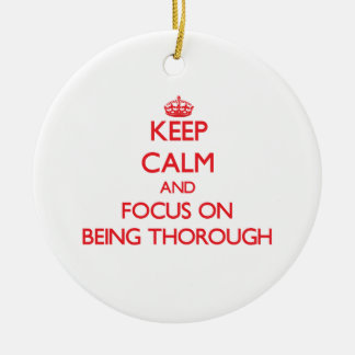 Keep Calm and focus on Being Thorough Christmas Ornament