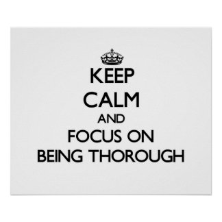 Keep Calm and focus on Being Thorough Print