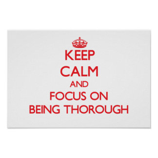 Keep Calm and focus on Being Thorough Posters