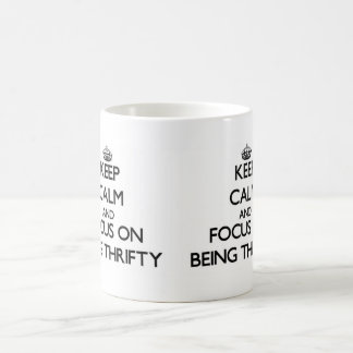 Keep Calm and focus on Being Thrifty Mug