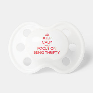Keep Calm and focus on Being Thrifty Baby Pacifier