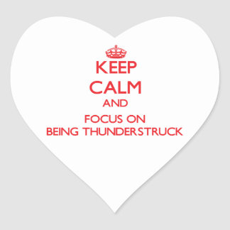 Keep Calm and focus on Being Thunderstruck Heart Stickers