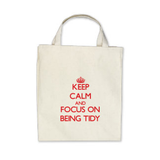 Keep Calm and focus on Being Tidy Tote Bags