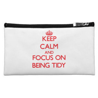Keep Calm and focus on Being Tidy Cosmetic Bags