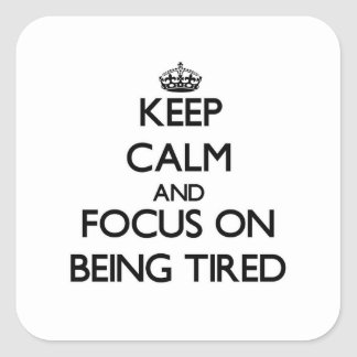 Keep Calm and focus on Being Tired Square Stickers