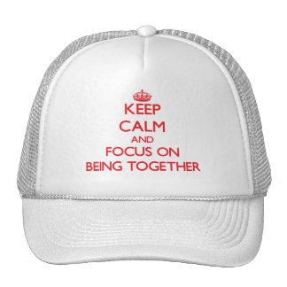 Keep Calm and focus on Being Together Trucker Hats