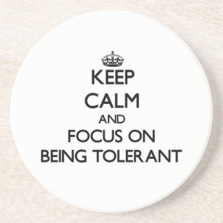 Keep Calm and focus on Being Tolerant Drink Coaster