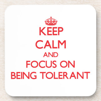 Keep Calm and focus on Being Tolerant Drink Coasters