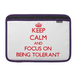Keep Calm and focus on Being Tolerant MacBook Air Sleeve