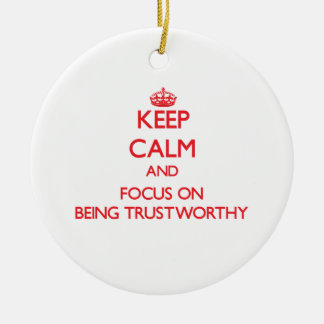 Keep Calm and focus on Being Trustworthy Christmas Tree Ornament