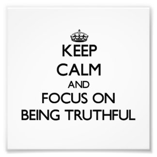 Keep Calm and focus on Being Truthful Photo Art