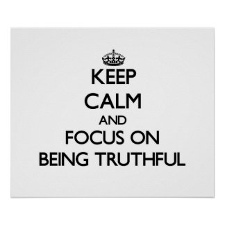 Keep Calm and focus on Being Truthful Print