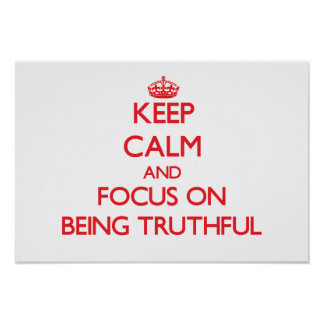 Keep Calm and focus on Being Truthful Posters