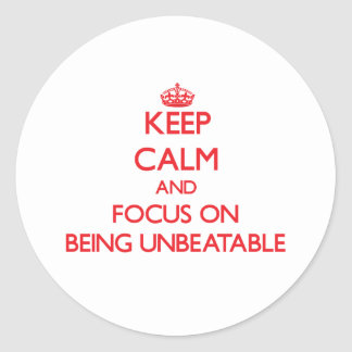 Keep Calm and focus on Being Unbeatable Classic Round Sticker