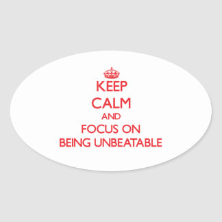 Keep Calm and focus on Being Unbeatable Oval Sticker