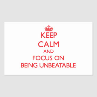 Keep Calm and focus on Being Unbeatable Rectangular Sticker