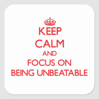 Keep Calm and focus on Being Unbeatable Square Sticker