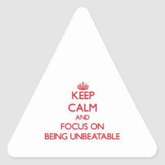 Keep Calm and focus on Being Unbeatable Triangle Sticker