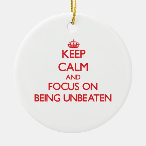 Keep Calm and focus on Being Unbeaten Christmas Ornament