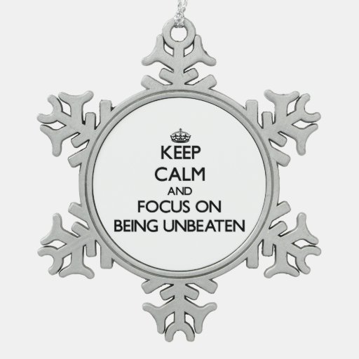 Keep Calm and focus on Being Unbeaten Ornaments