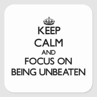 Keep Calm and focus on Being Unbeaten Square Sticker
