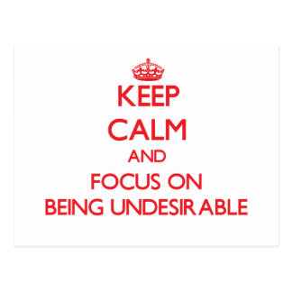 Keep Calm and focus on Being Undesirable Postcard