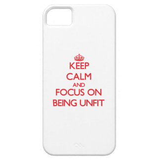 Keep Calm and focus on Being Unfit iPhone 5 Cover