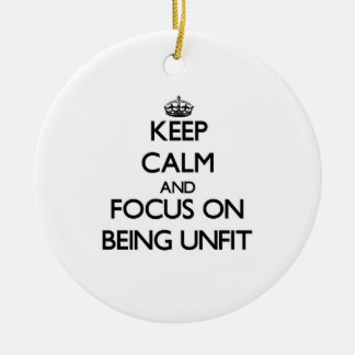 Keep Calm and focus on Being Unfit Double-Sided Ceramic Round Christmas Ornament