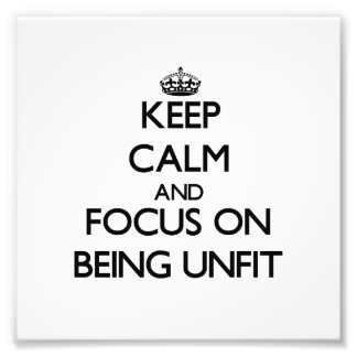Keep Calm and focus on Being Unfit Photo Print